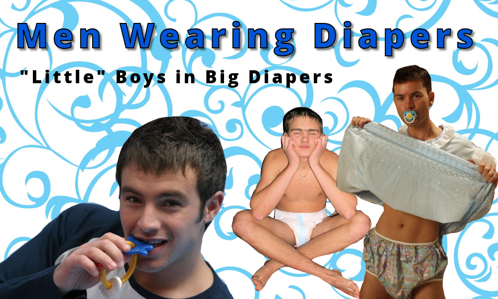 Men Wearing Diapers - ABDL Diaper Guys